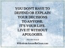 3. You don't have to defend or explain your decisions to anyone. It's your life. Live it witho...JPG